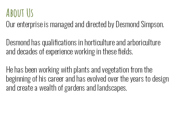 About Us Our enterprise is managed and directed by Desmond Simpson. Desmond has qualifications in horticulture and arboriculture and decades of experience working in these fields. 